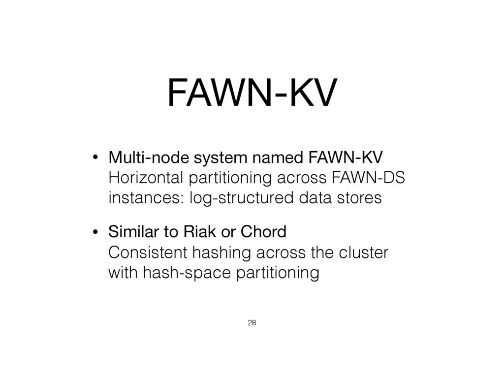 FAWN-KV • Multi-node system named FAWN-KV Hori...