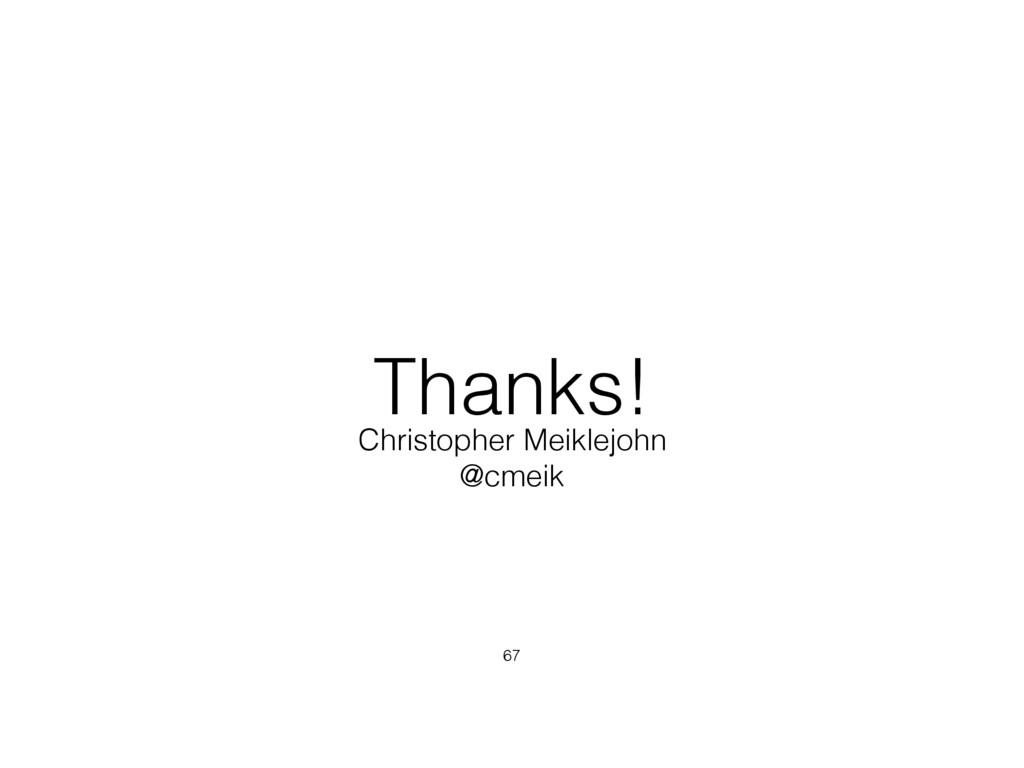 Thanks! 67 Christopher Meiklejohn @cmeik