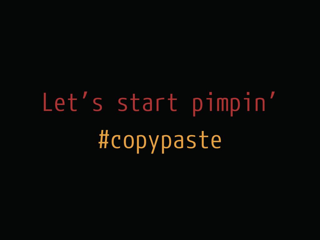 Let's start pimpin' #copypaste
