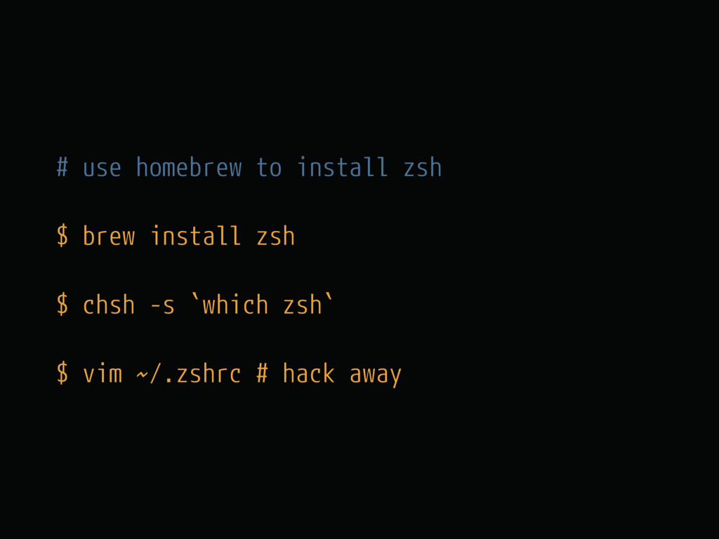 # use homebrew to install zsh $ brew install zs...
