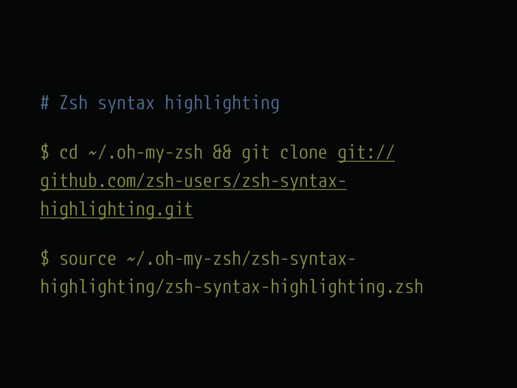 # Zsh syntax highlighting $ cd ~/.oh-my-zsh && ...