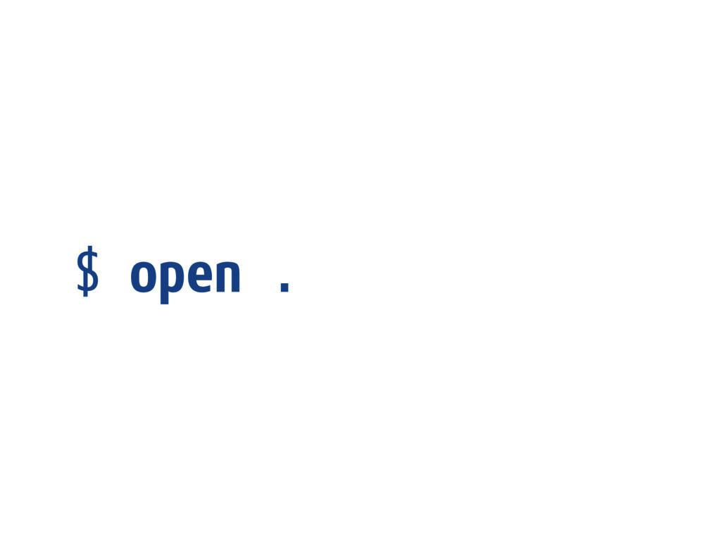 $ open .