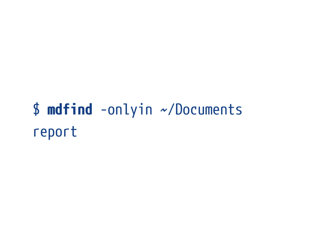 $ mdfind -onlyin ~/Documents report