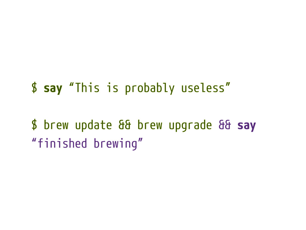 """$ say """"This is probably useless"""" $ brew update ..."""