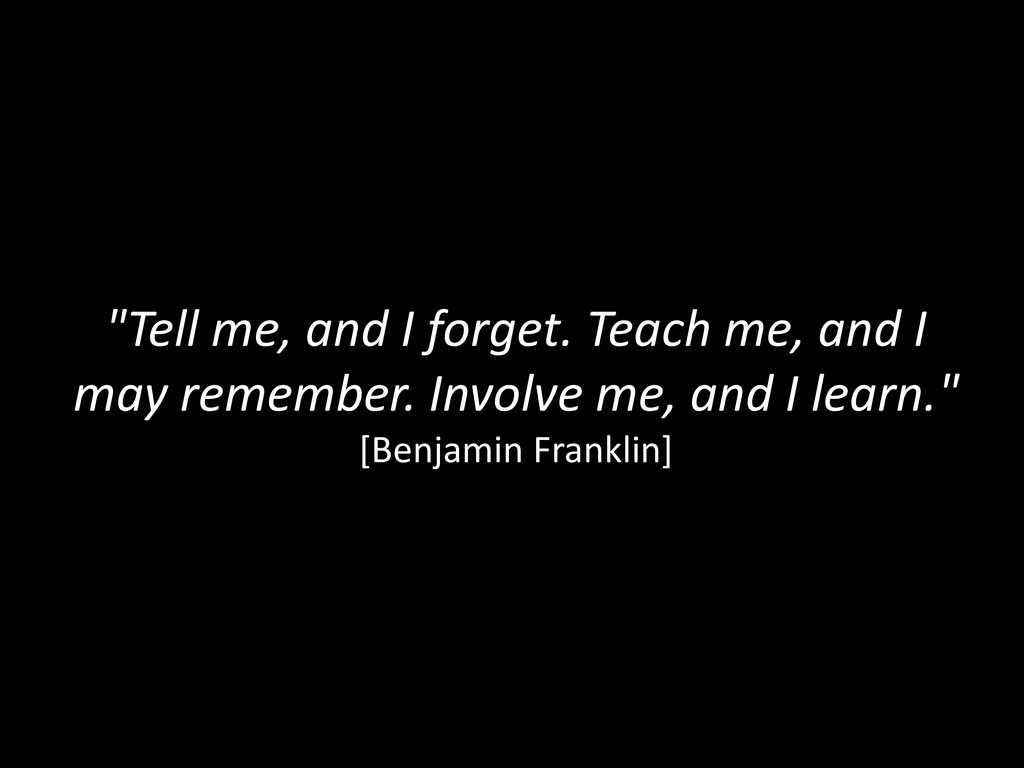 """Tell me, and I forget. Teach me, and I may rem..."