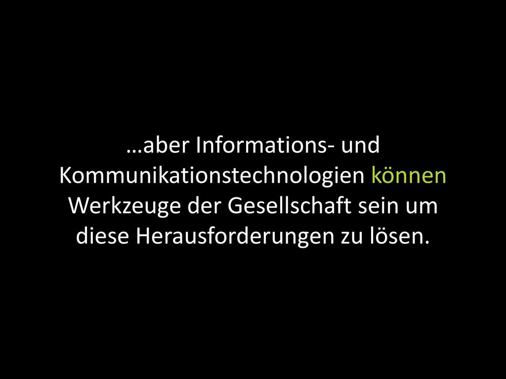 …aber Informations- und Kommunikationstechnolog...