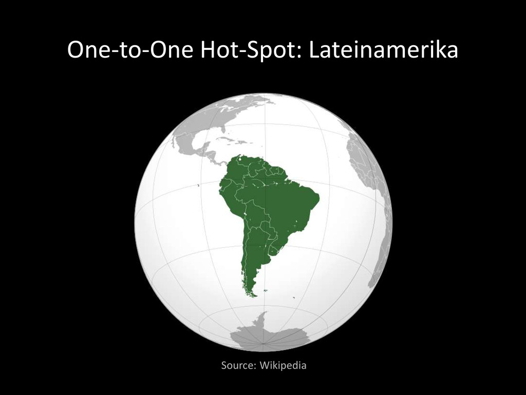 One-to-One Hot-Spot: Lateinamerika Source: Wiki...
