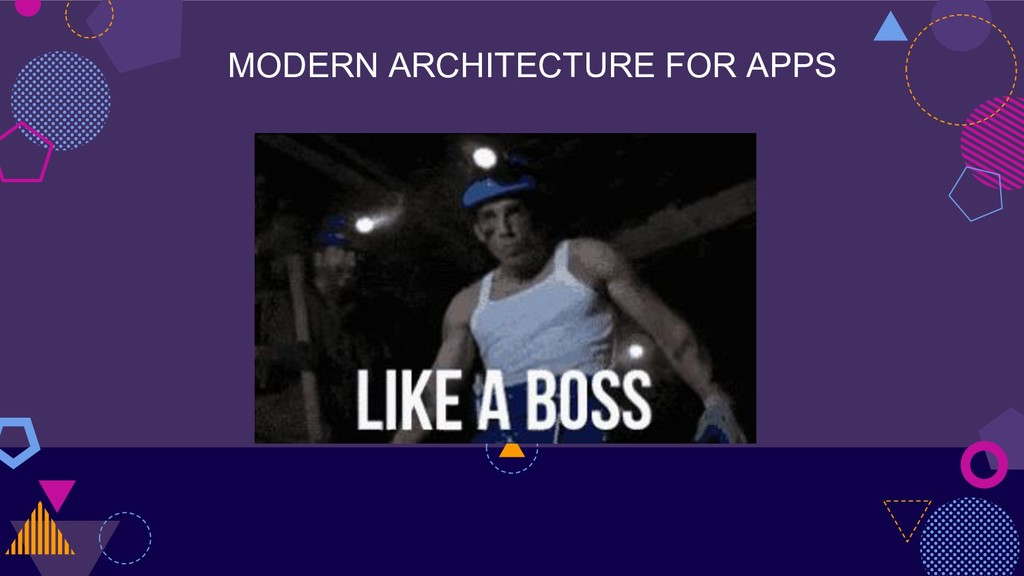 MODERN ARCHITECTURE FOR APPS