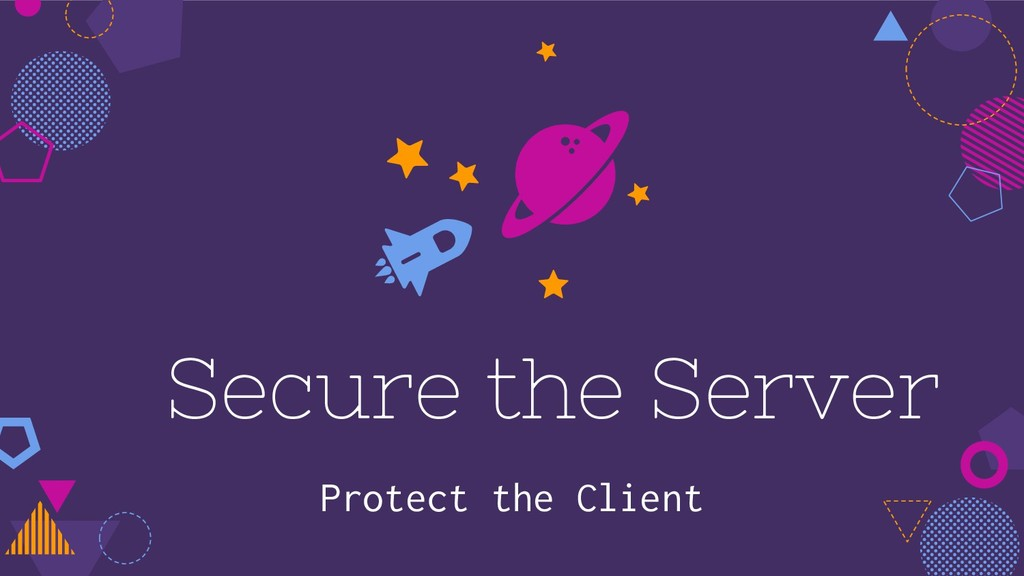 Secure the Server Protect the Client