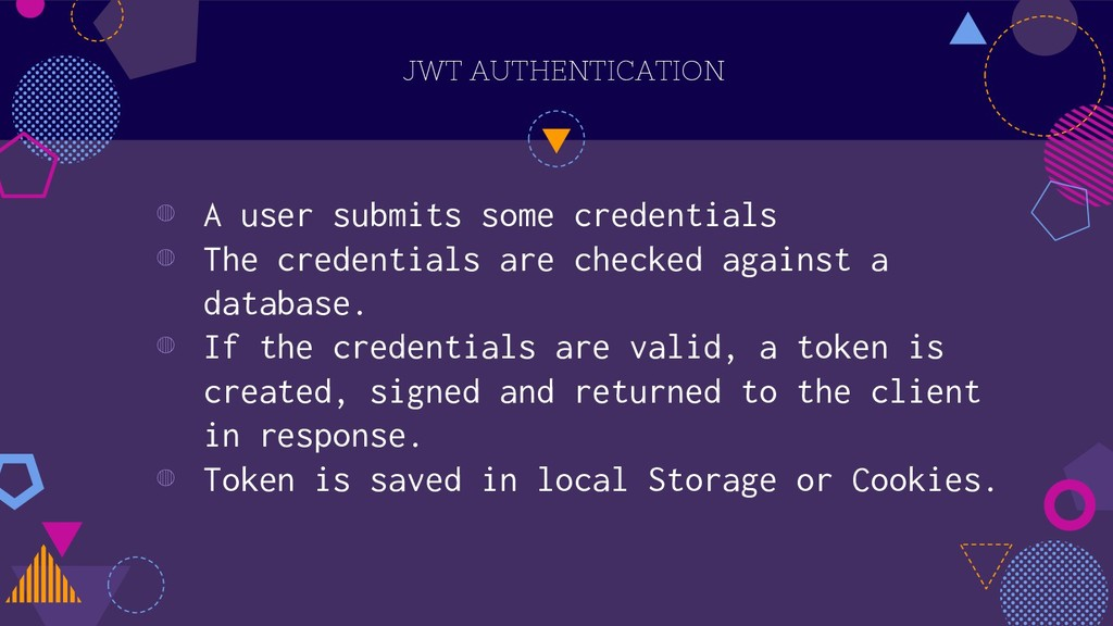 JWT AUTHENTICATION ◍ A user submits some creden...