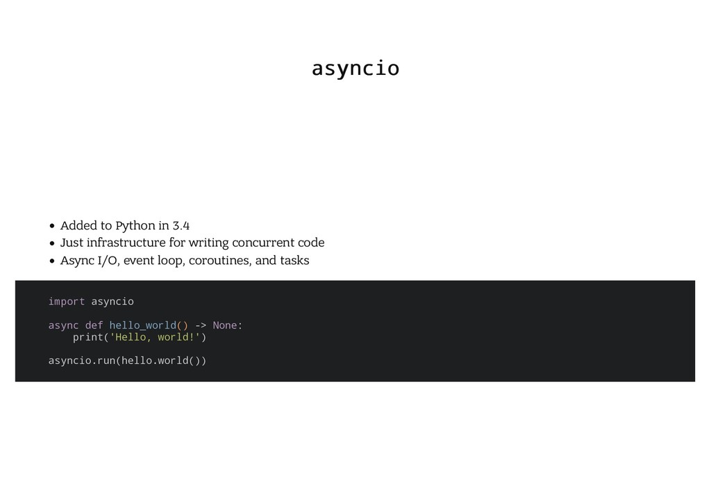 asyncio asyncio Added to Python in 3.4 Just inf...