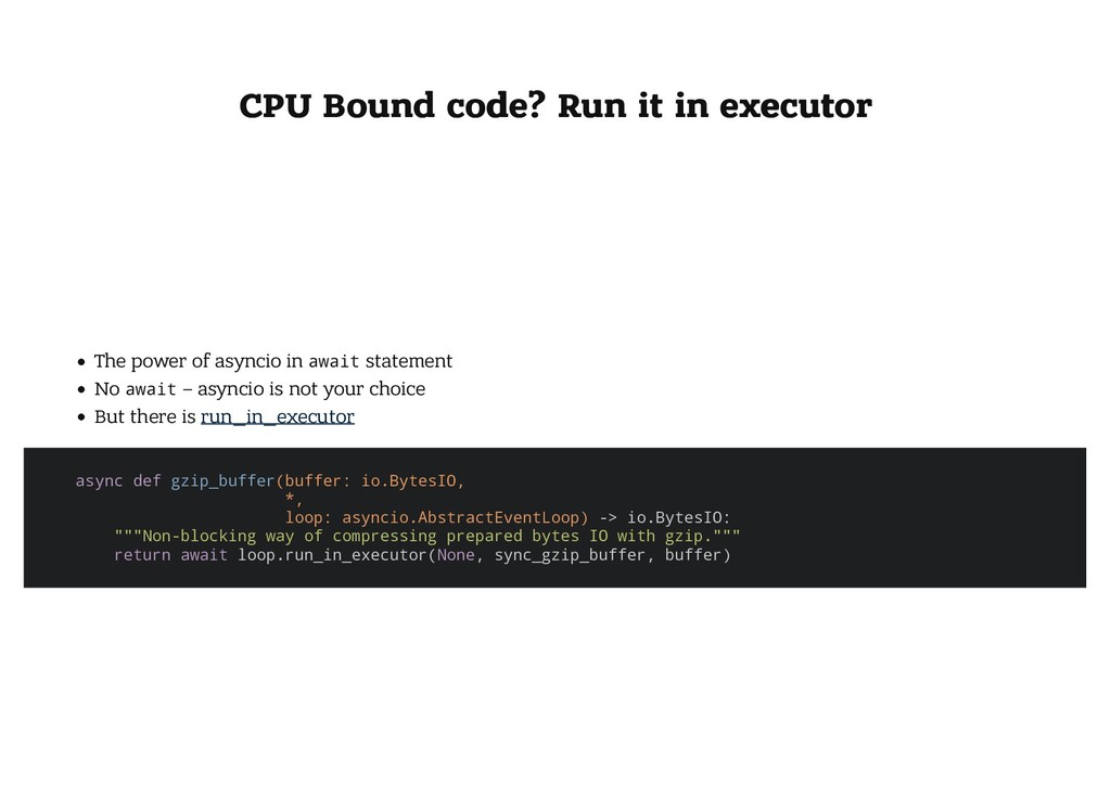 CPU Bound code? Run it in executor CPU Bound co...