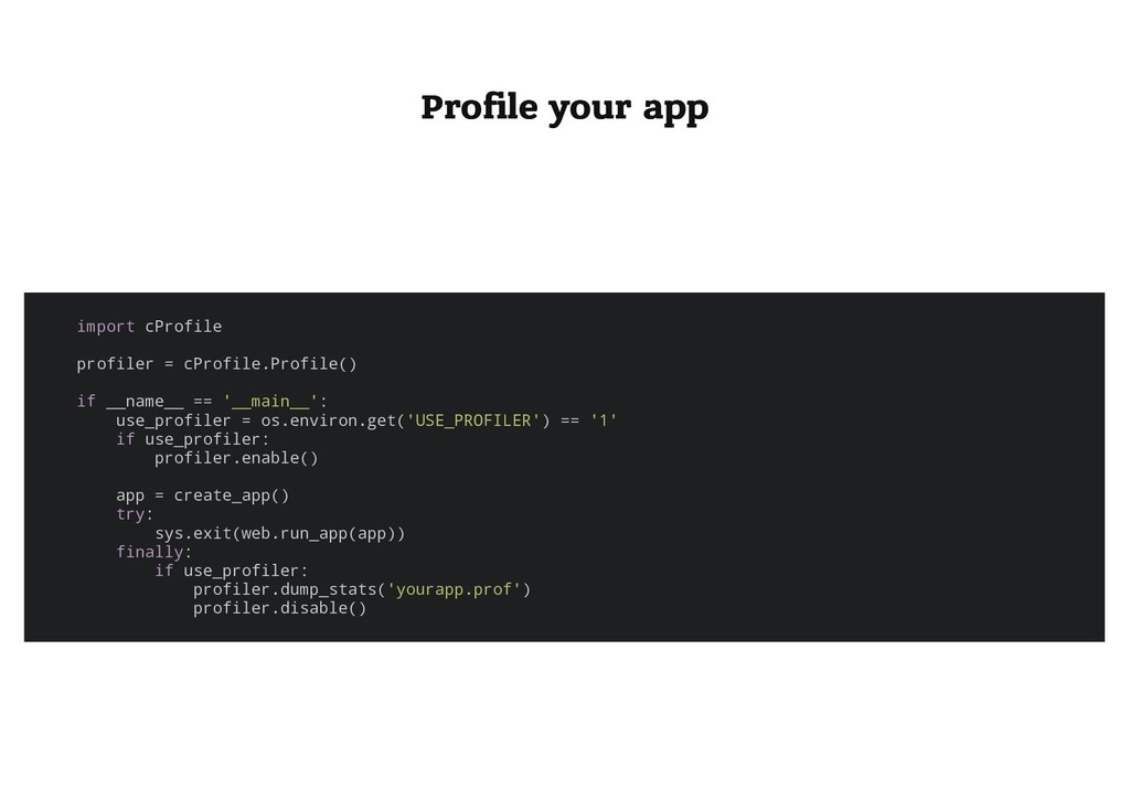 Profile your app Profile your app import cProfile...