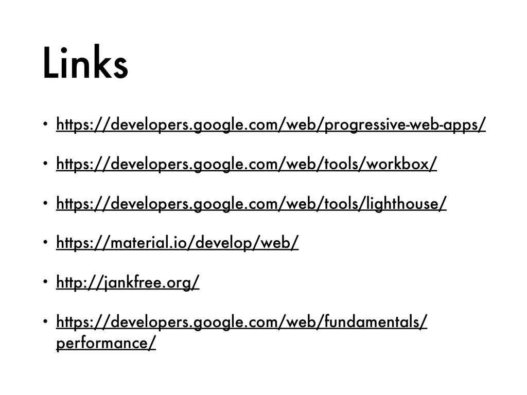 Links • https://developers.google.com/web/progr...