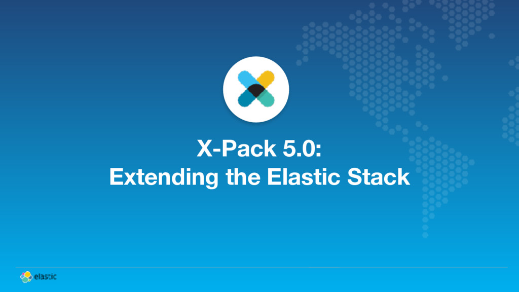 X-Pack 5.0: Extending the Elastic Stack