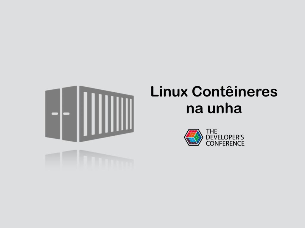 Linux Contêineres na unha