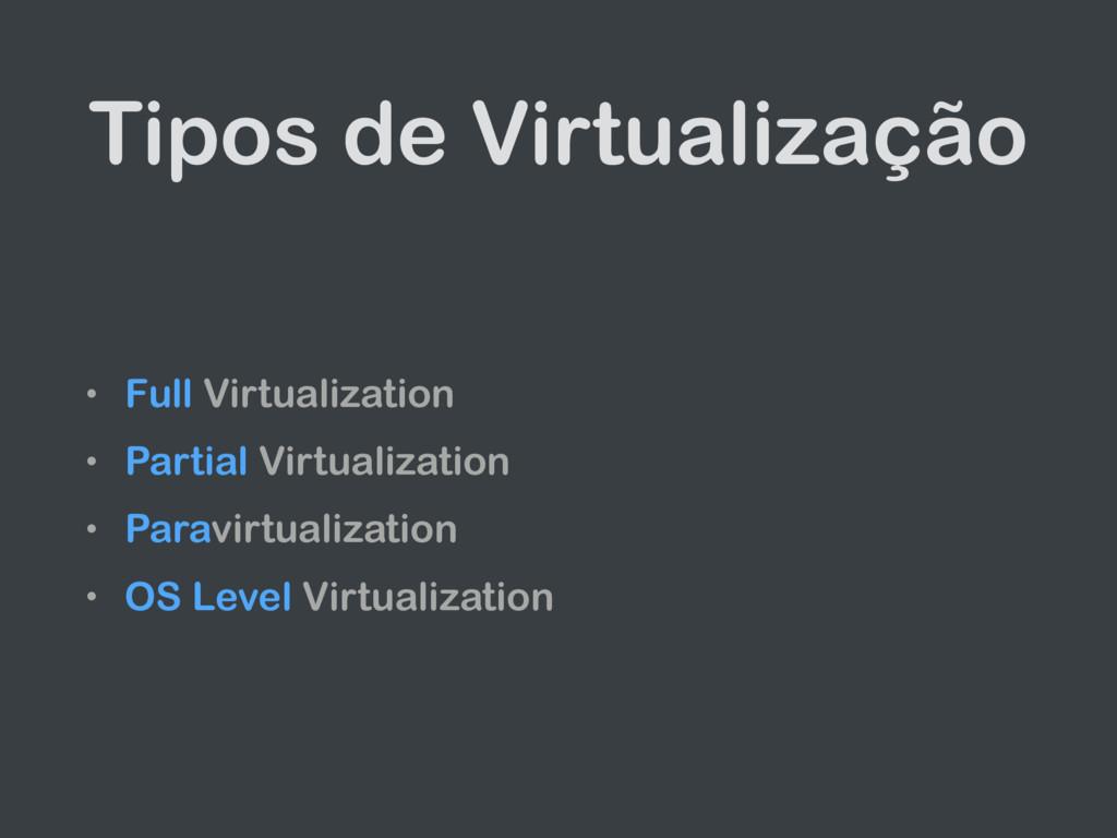 Tipos de Virtualização • Full Virtualization • ...