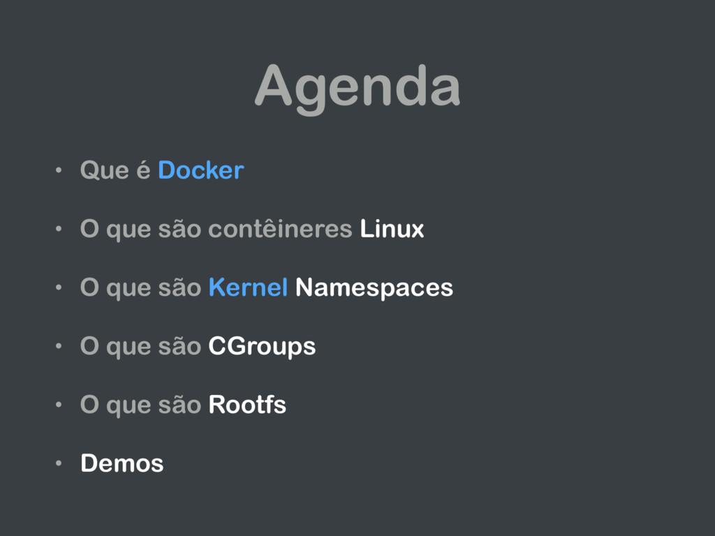 Agenda • Que é Docker • O que são contêineres L...
