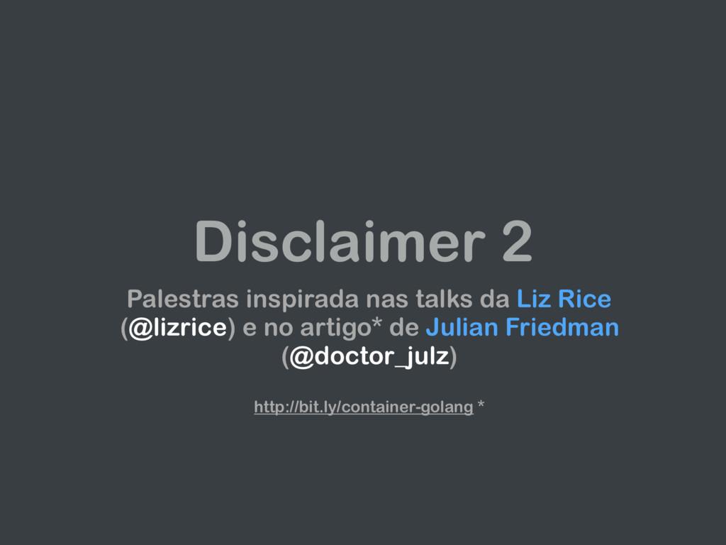 Disclaimer 2 Palestras inspirada nas talks da L...