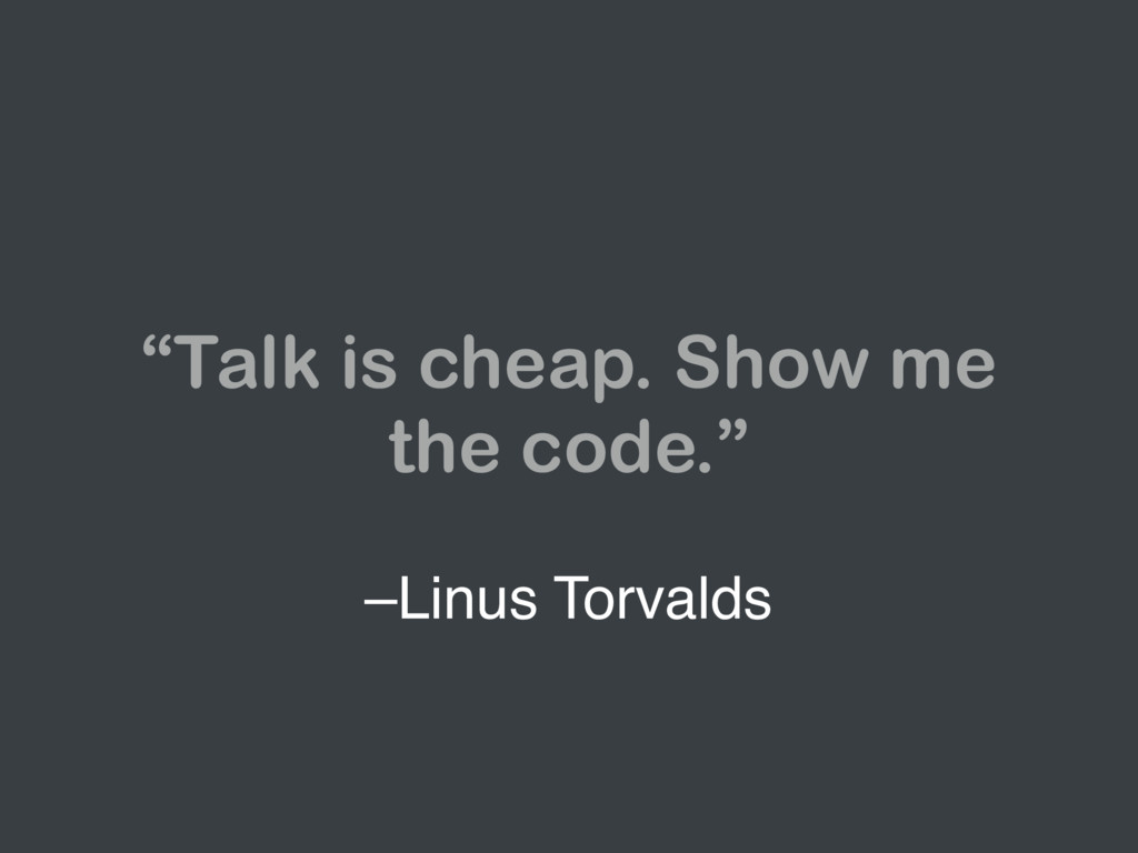 """–Linus Torvalds """"Talk is cheap. Show me the cod..."""