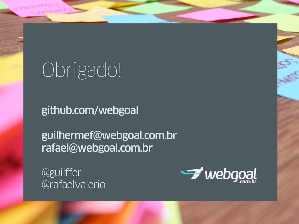 Obrigado! github.com/webgoal guilhermef@webgoal...