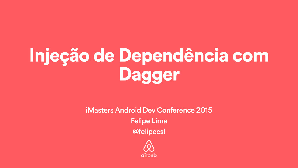 Injeção de Dependência com Dagger iMasters Andr...
