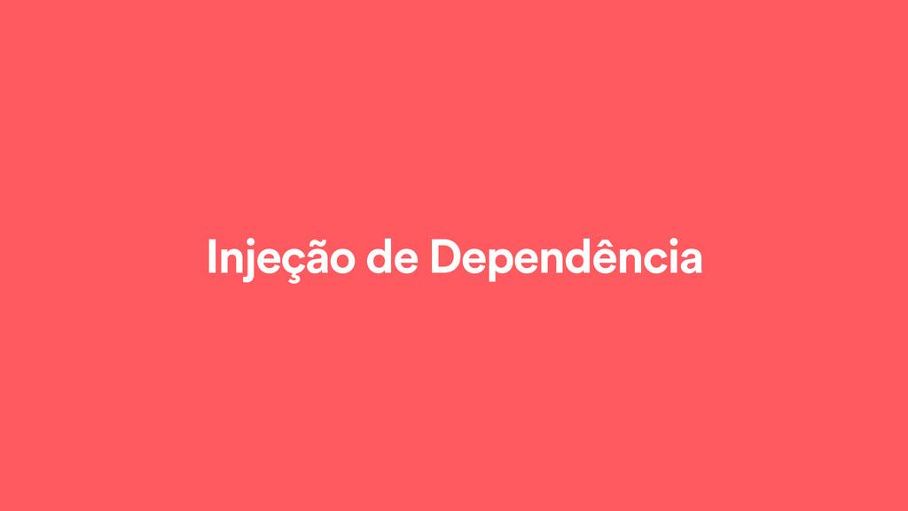 Injeção de Dependência