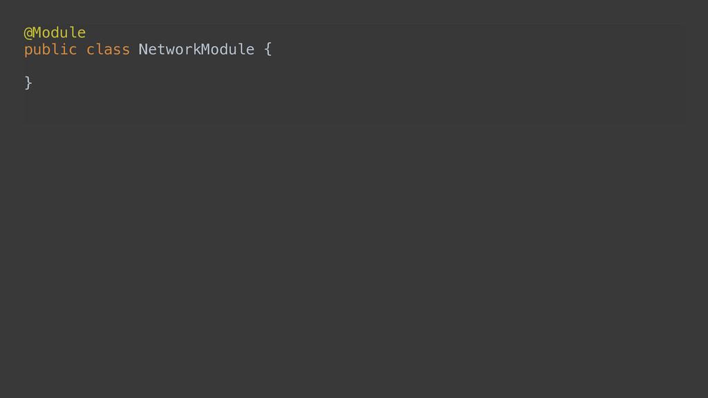@Module public class NetworkModule {  }