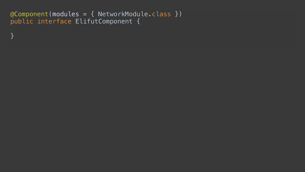 @Component(modules = { NetworkModule.class })