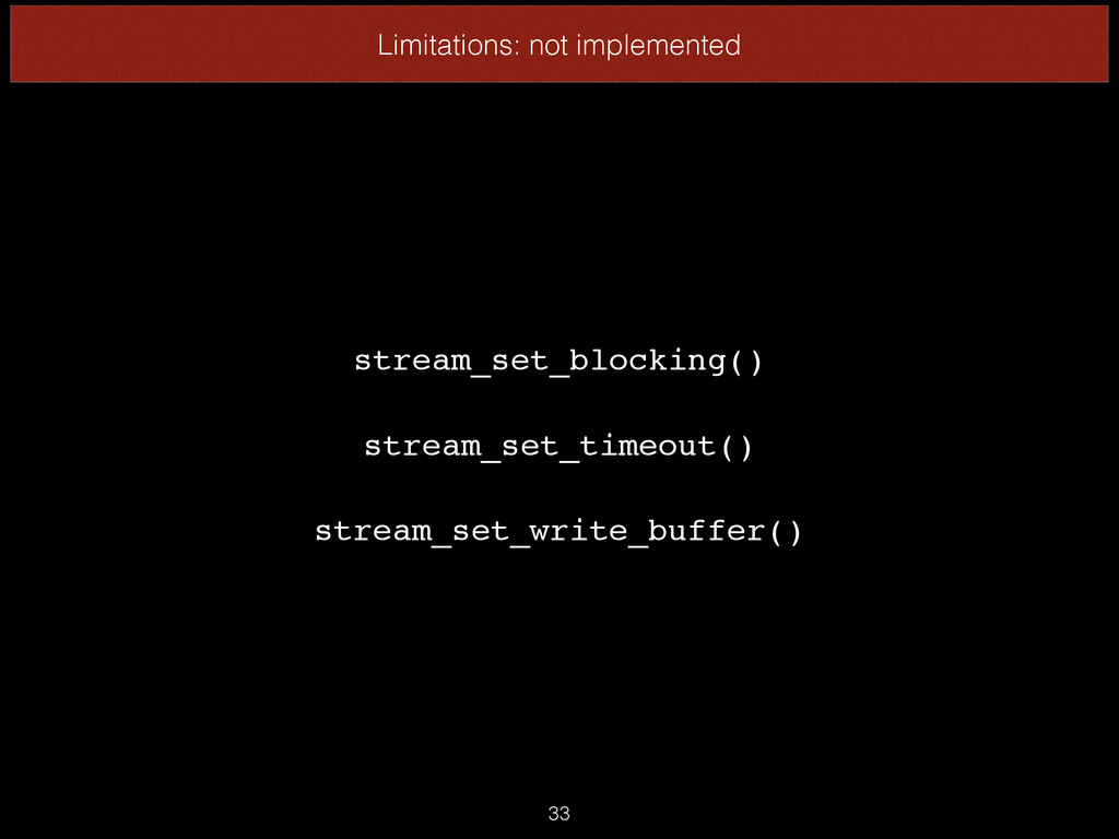 33 Limitations: not implemented stream_set_bloc...