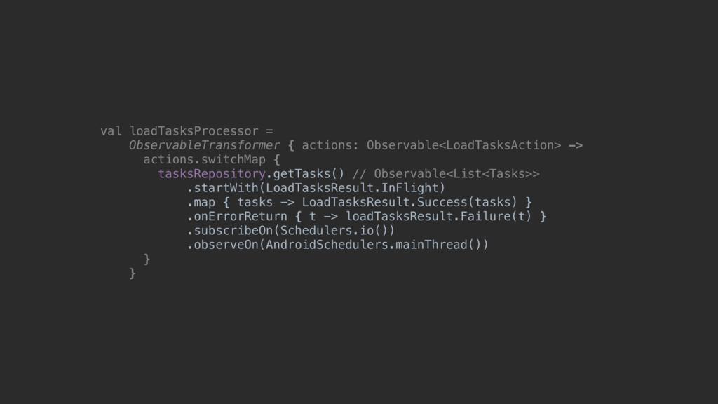 val loadTasksProcessor = ObservableTransformer ...