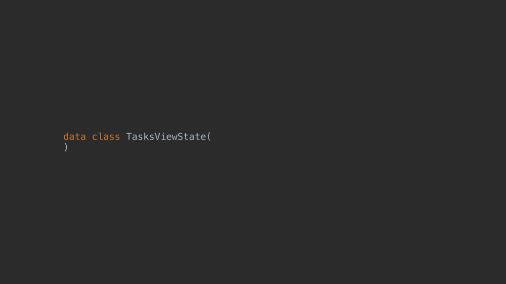 data class TasksViewState(z )@