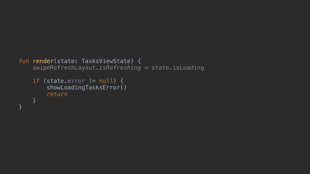 fun render(state: TasksViewState) { swipeRefres...