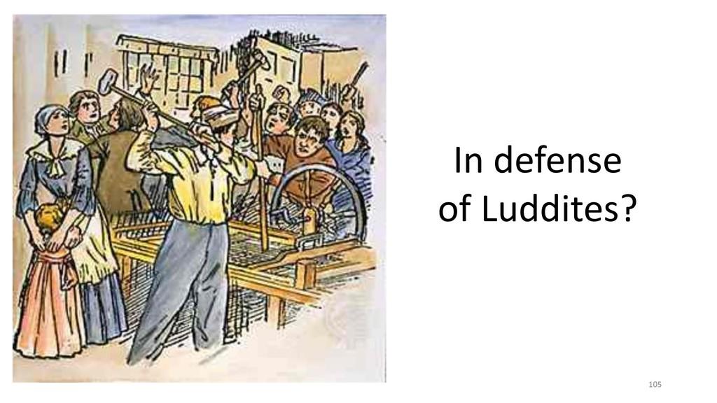 105 In defense of Luddites?