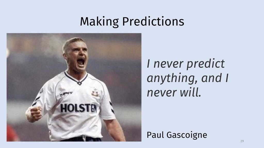 Making Predictions 29 Paul Gascoigne I never pr...