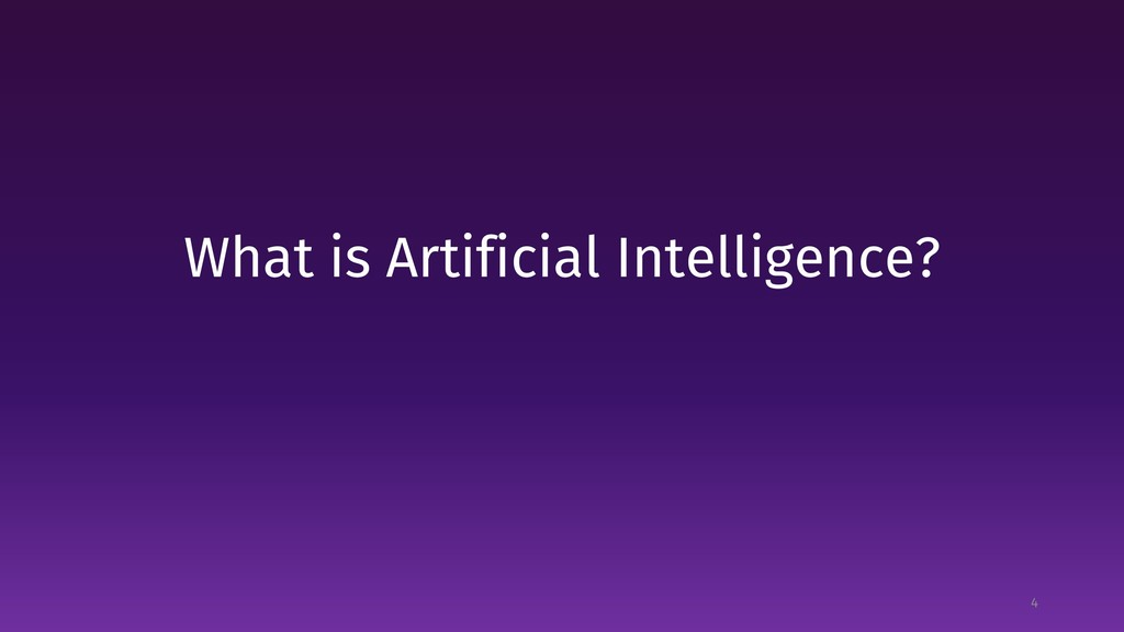 What is Artificial Intelligence? 4