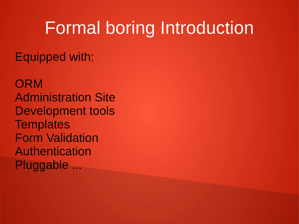 Formal boring Introduction Equipped with: ORM A...