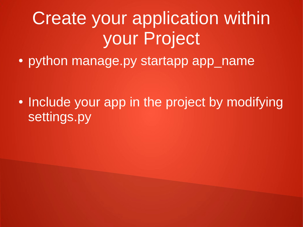 Create your application within your Project ● p...