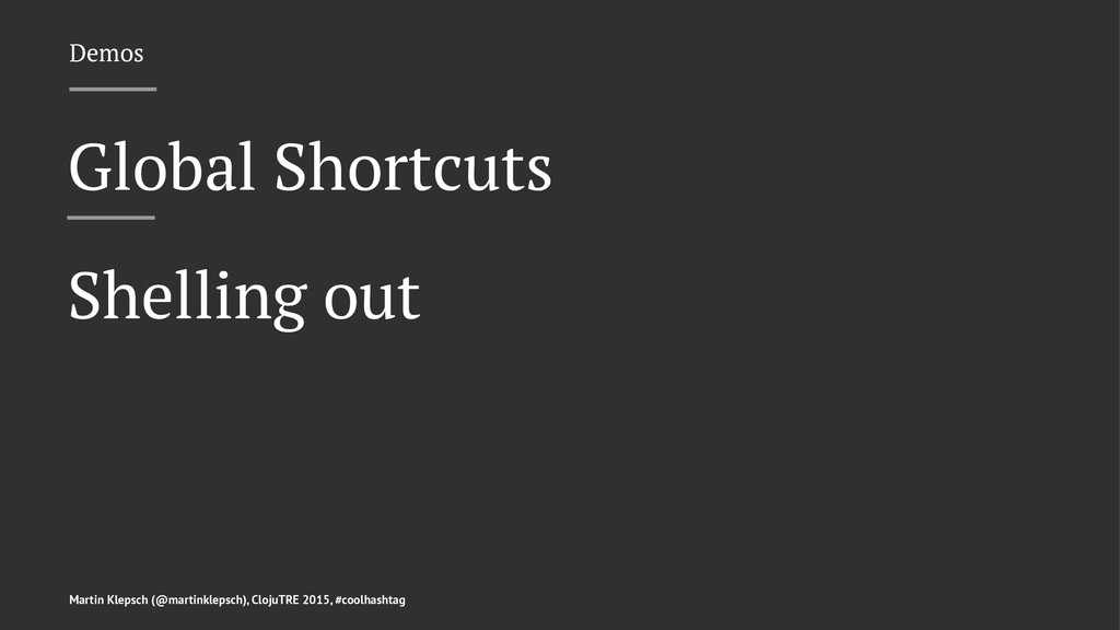 Demos Global Shortcuts Shelling out Martin Klep...