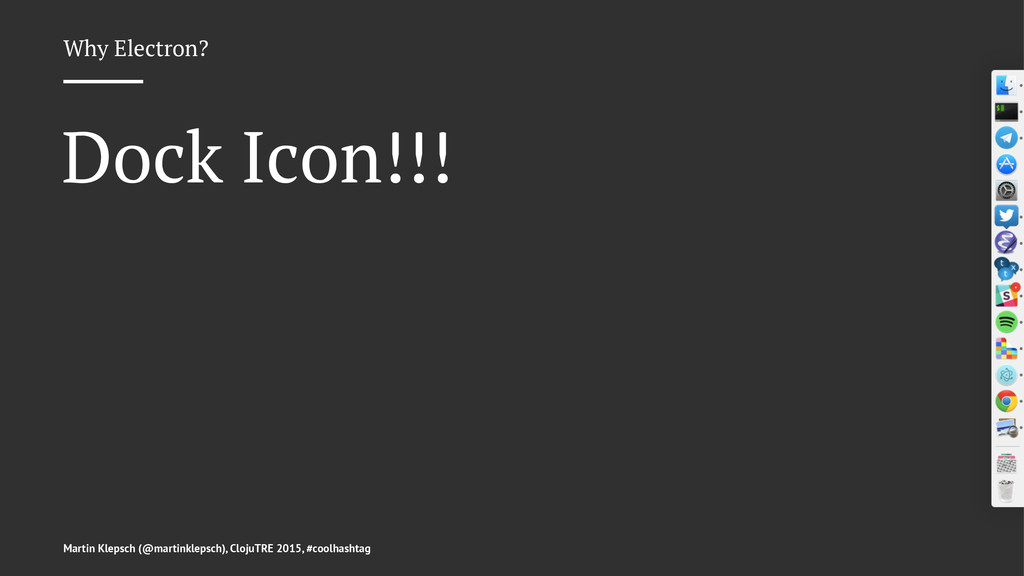 Why Electron? Dock Icon!!! Martin Klepsch (@mar...