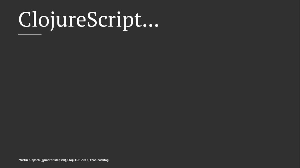 ClojureScript... Martin Klepsch (@martinklepsch...
