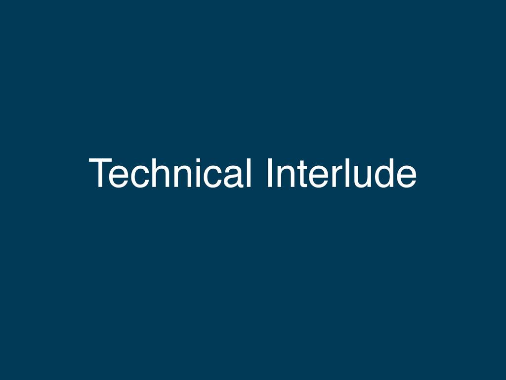 Technical Interlude