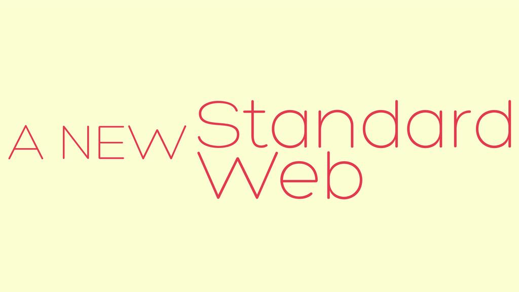 A NEW Standard Web