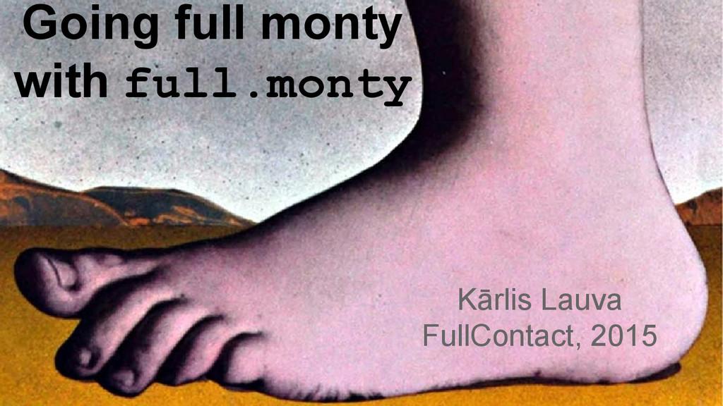 Going full monty with full.monty Kārlis Lauva F...
