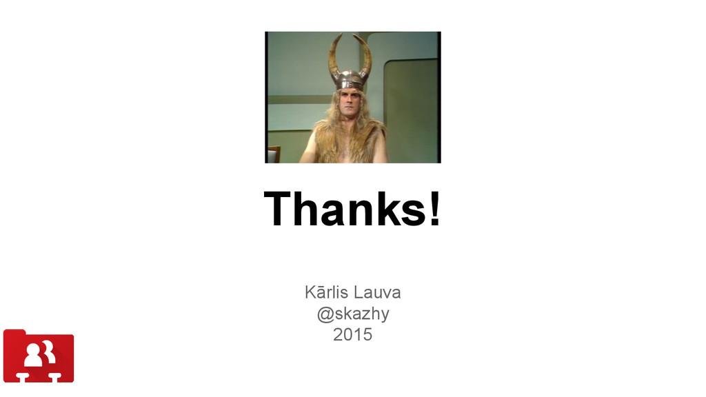 Thanks! Kārlis Lauva @skazhy 2015