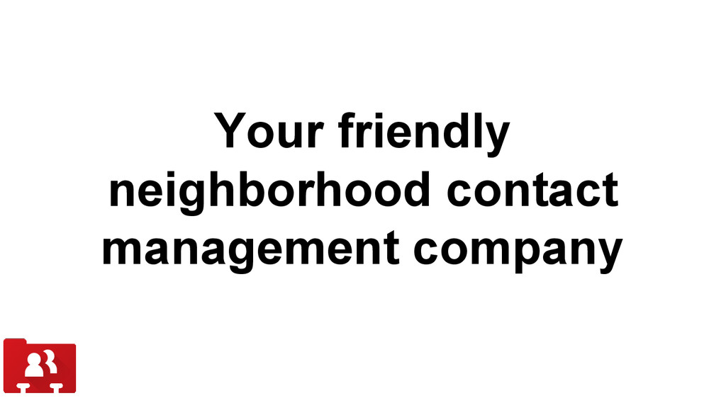 Your friendly neighborhood contact management c...