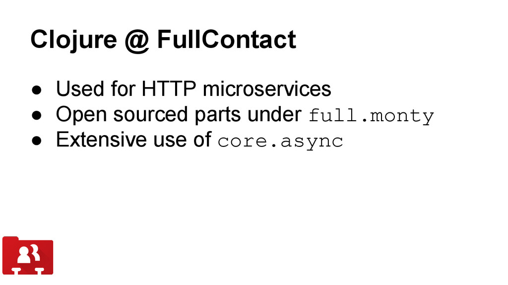 Clojure @ FullContact ● Used for HTTP microserv...