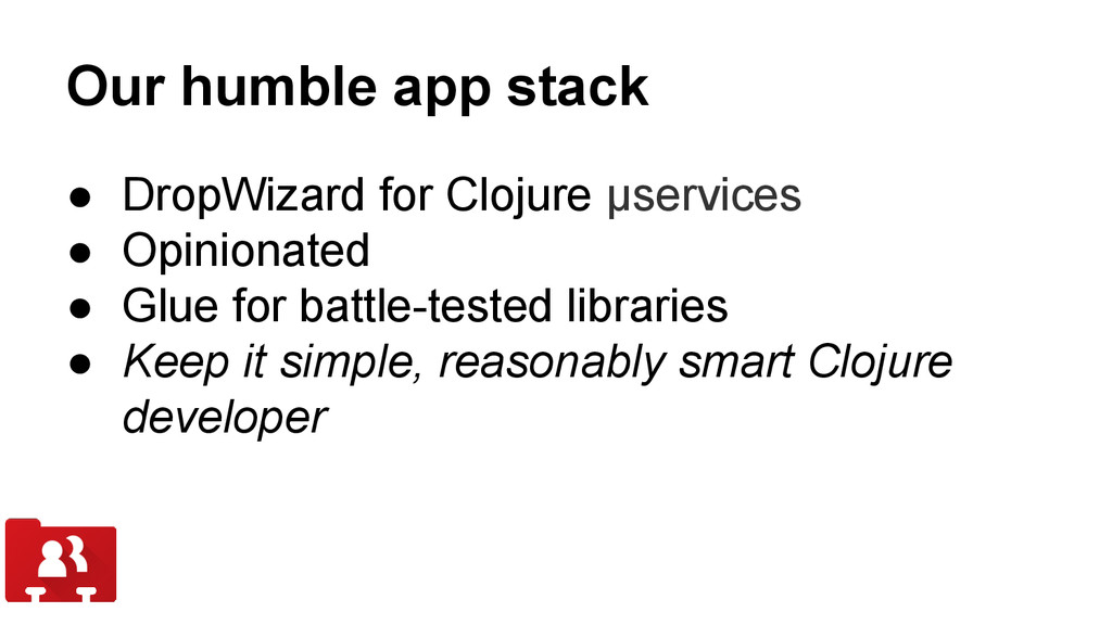 Our humble app stack ● DropWizard for Clojure µ...