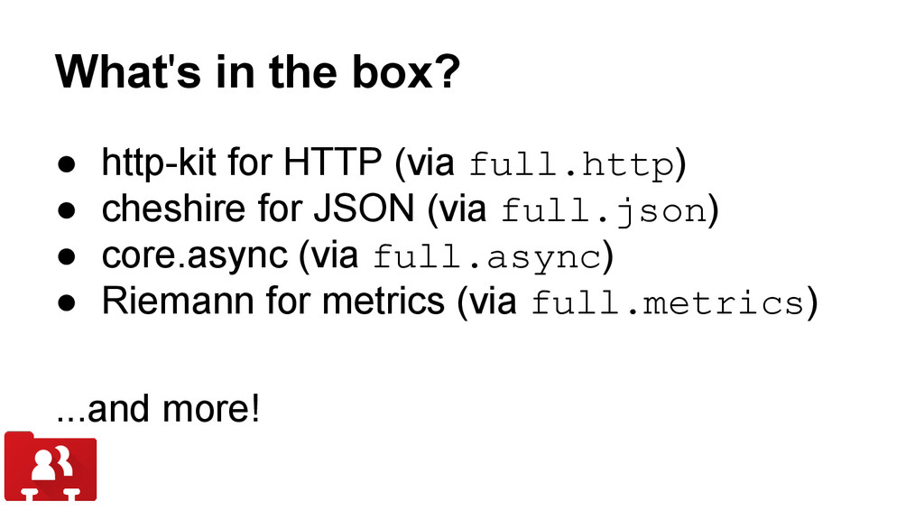 What's in the box? ● http-kit for HTTP (via ful...