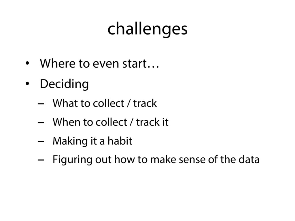 challenges •  Where to even start… •  Deciding ...
